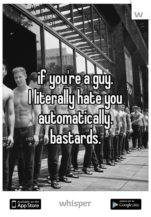 if you're a guy.  I literally hate you automatically.  bastards.
