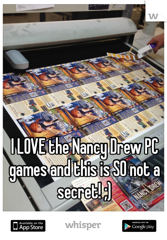 I LOVE the Nancy Drew PC games and this is SO not a secret! ;)