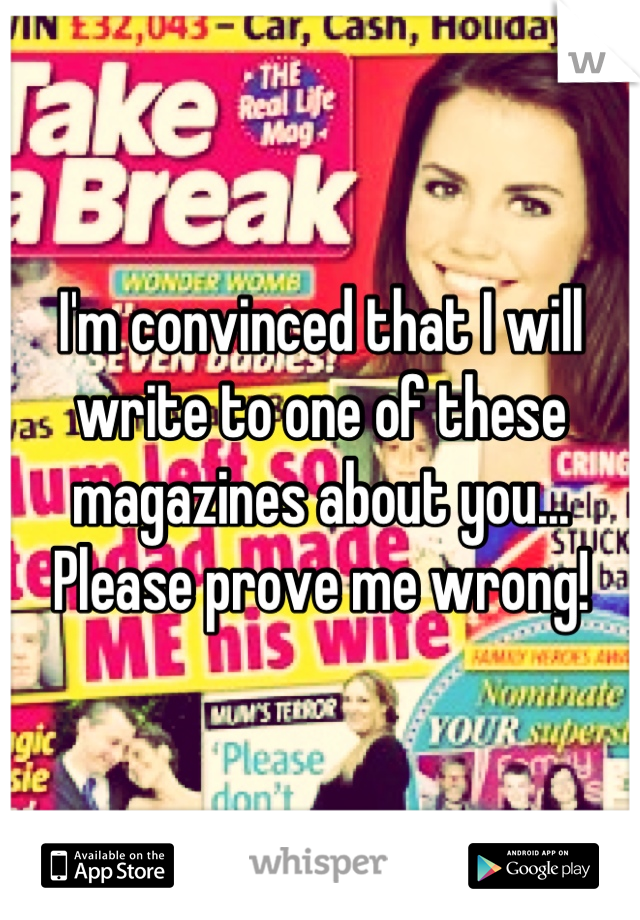 I'm convinced that I will write to one of these magazines about you... Please prove me wrong!