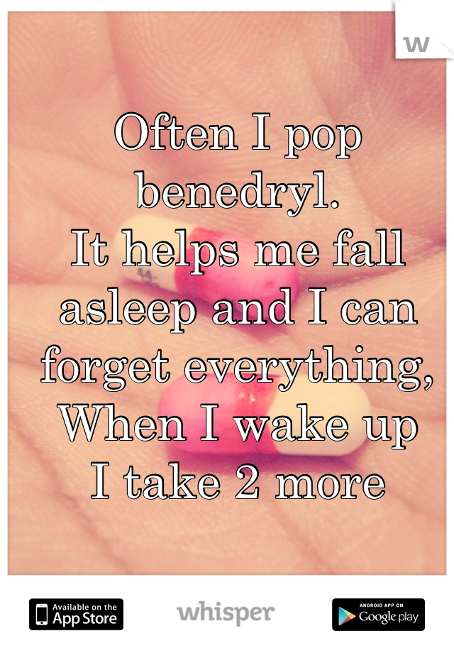 Often I pop benedryl. It helps me fall asleep and I can forget everything,  When I wake up I take 2 more