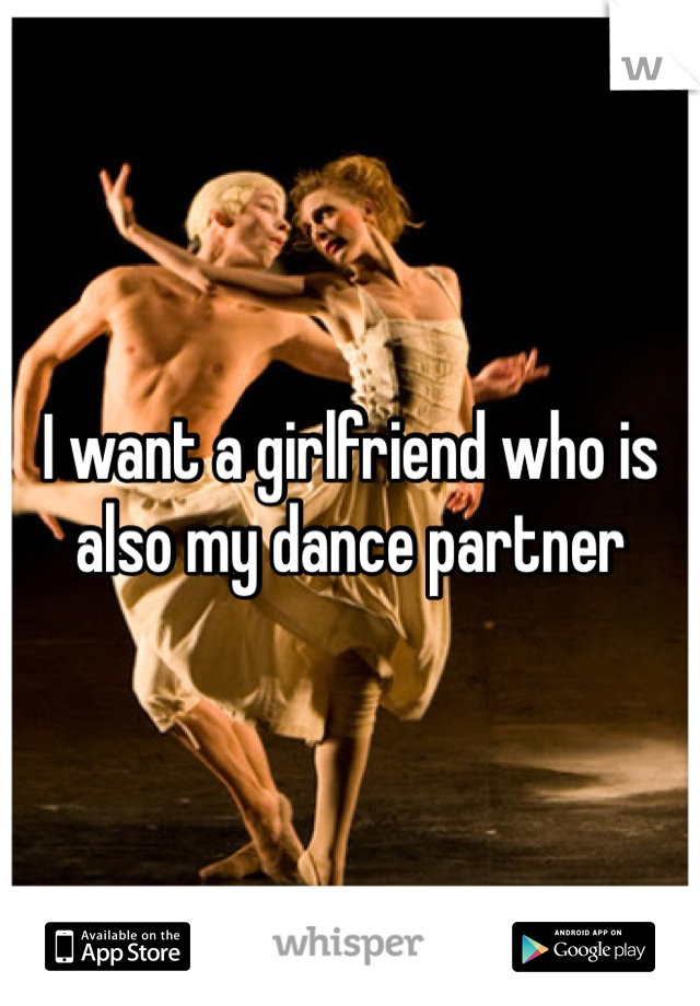 I want a girlfriend who is also my dance partner