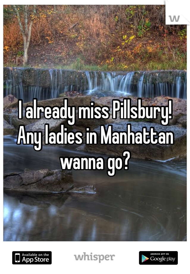I already miss Pillsbury!  Any ladies in Manhattan wanna go?