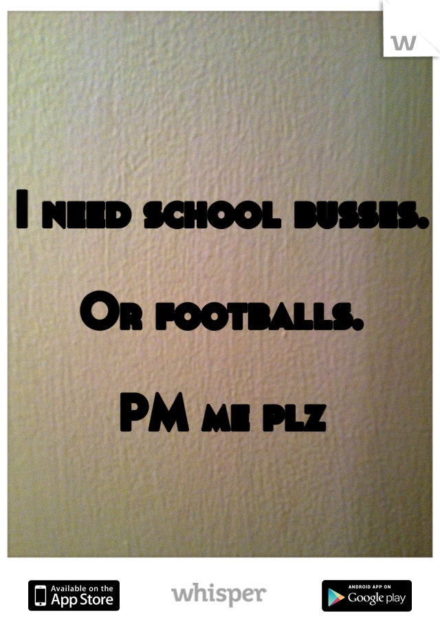 I need school busses.  Or footballs.   PM me plz