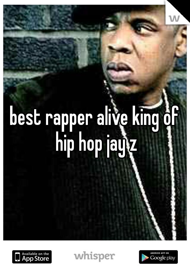 best rapper alive king of hip hop jay z