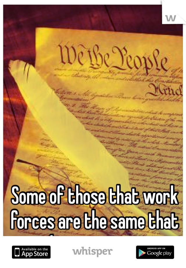 Some of those that work forces are the same that burn crosses.