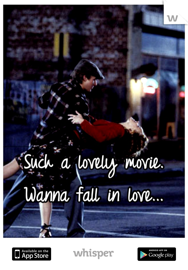 Such a lovely movie.  Wanna fall in love...