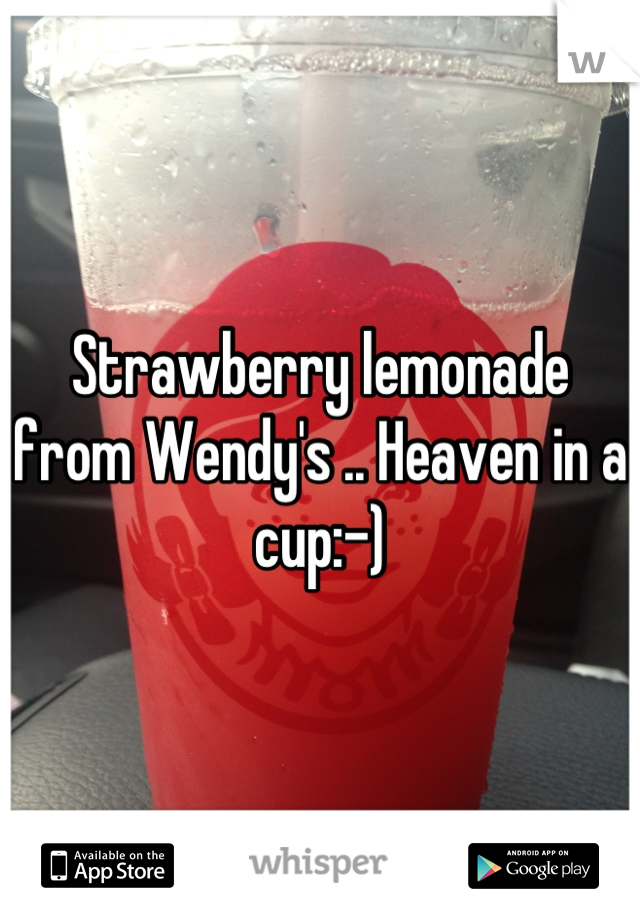 Strawberry lemonade from Wendy's .. Heaven in a cup:-)