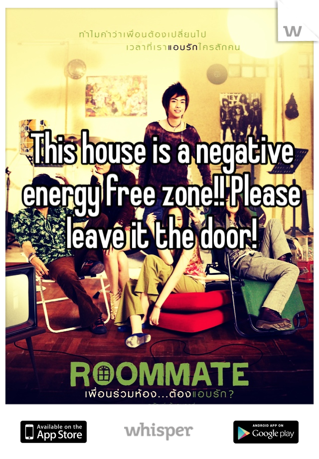 This house is a negative energy free zone!! Please leave it the door!