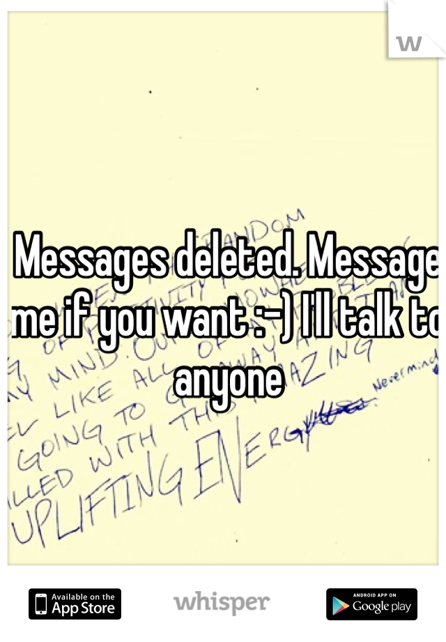 Messages deleted. Message me if you want :-) I'll talk to anyone