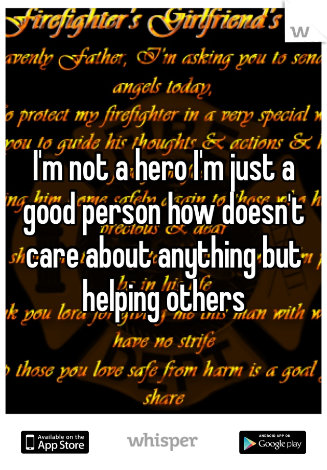 I'm not a hero I'm just a good person how doesn't care about anything but helping others