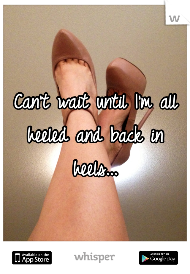 Can't wait until I'm all heeled and back in heels...