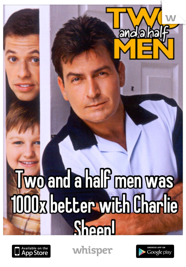 Two and a half men was 1000x better with Charlie Sheen!