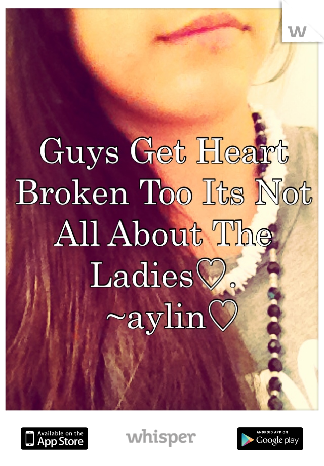 Guys Get Heart  Broken Too Its Not All About The Ladies♡.   ~aylin♡