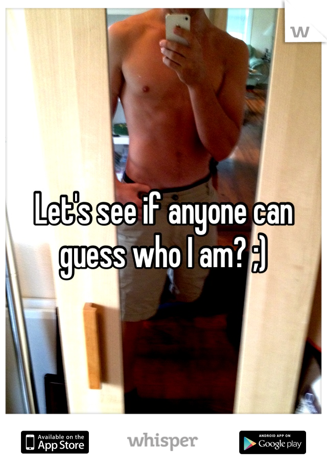 Let's see if anyone can guess who I am? ;)