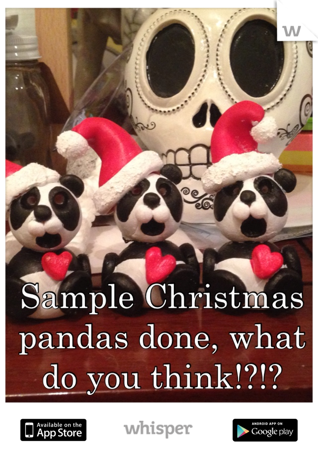Sample Christmas pandas done, what do you think!?!?