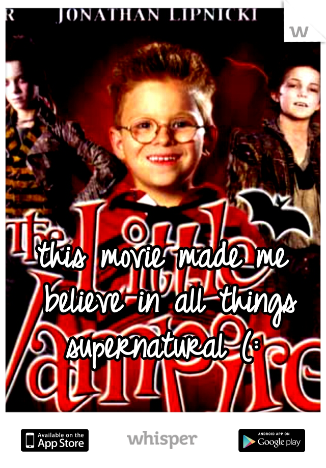 this movie made me believe in all things supernatural (: