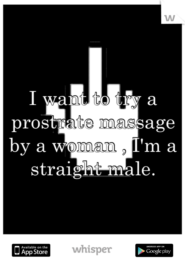 I want to try a prostrate massage by a woman , I'm a straight male.
