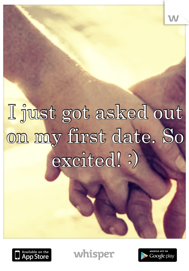 I just got asked out on my first date. So excited! :)