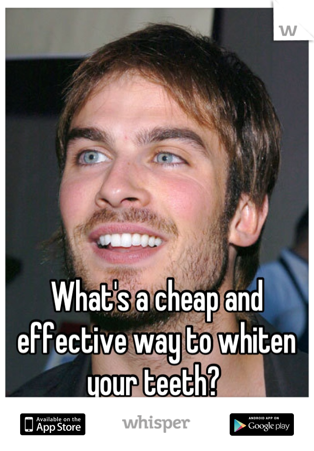What's a cheap and effective way to whiten your teeth?