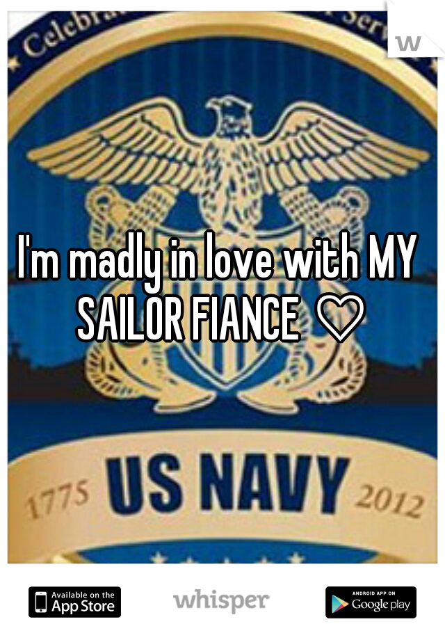 I'm madly in love with MY SAILOR FIANCE ♡