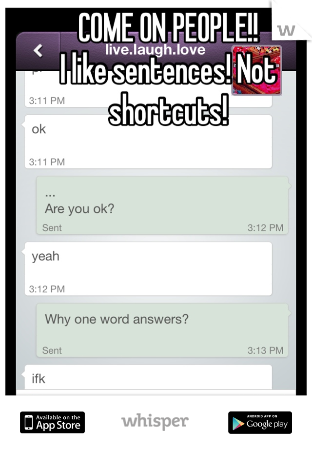 COME ON PEOPLE!! I like sentences! Not shortcuts!