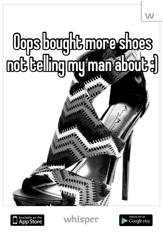 Oops bought more shoes not telling my man about :)