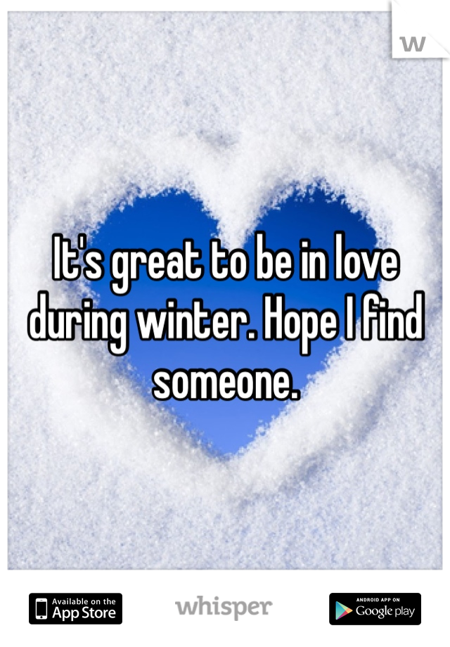 It's great to be in love during winter. Hope I find someone.
