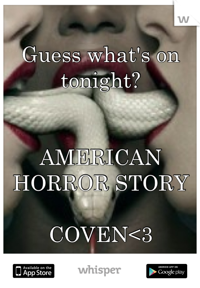 Guess what's on tonight?    AMERICAN HORROR STORY  COVEN<3