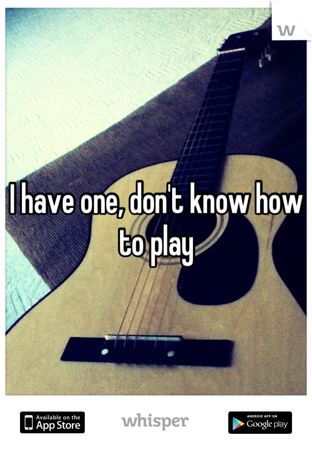 I have one, don't know how to play