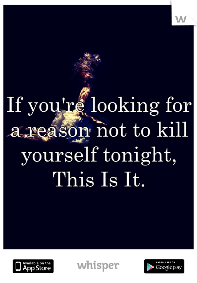 If you're looking for a reason not to kill yourself tonight, This Is It.