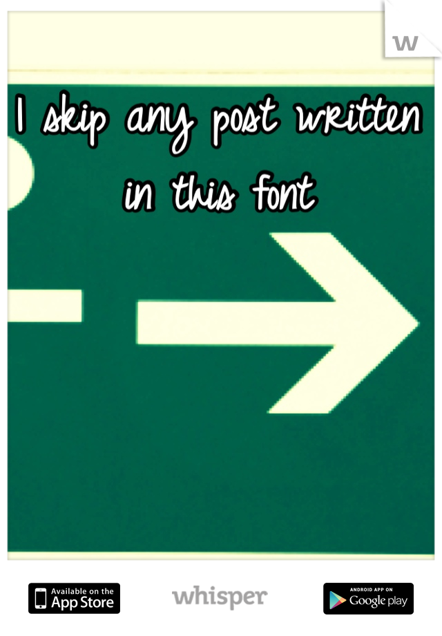 I skip any post written in this font