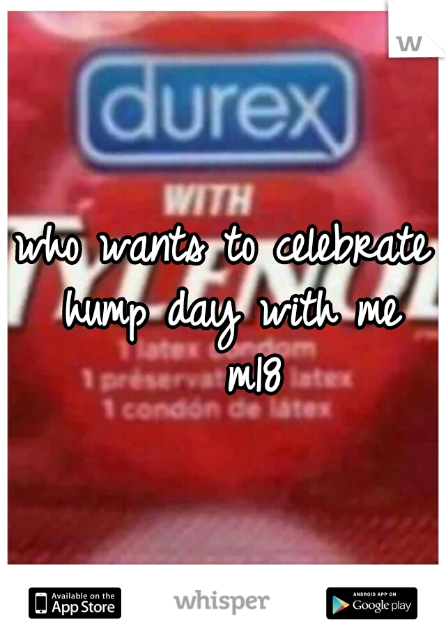 who wants to celebrate hump day with me   m18