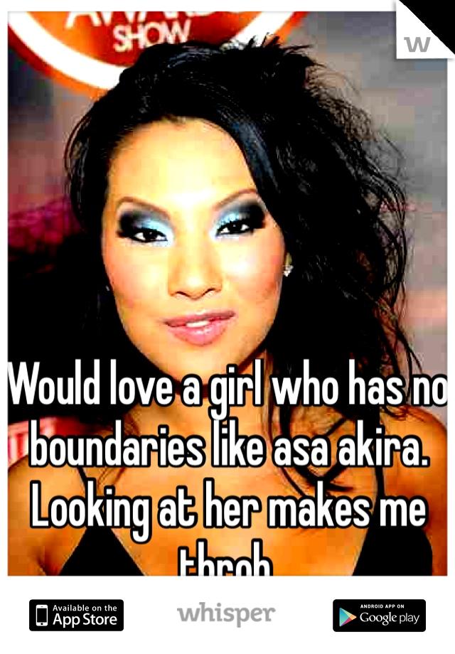 Would love a girl who has no boundaries like asa akira. Looking at her makes me throb.