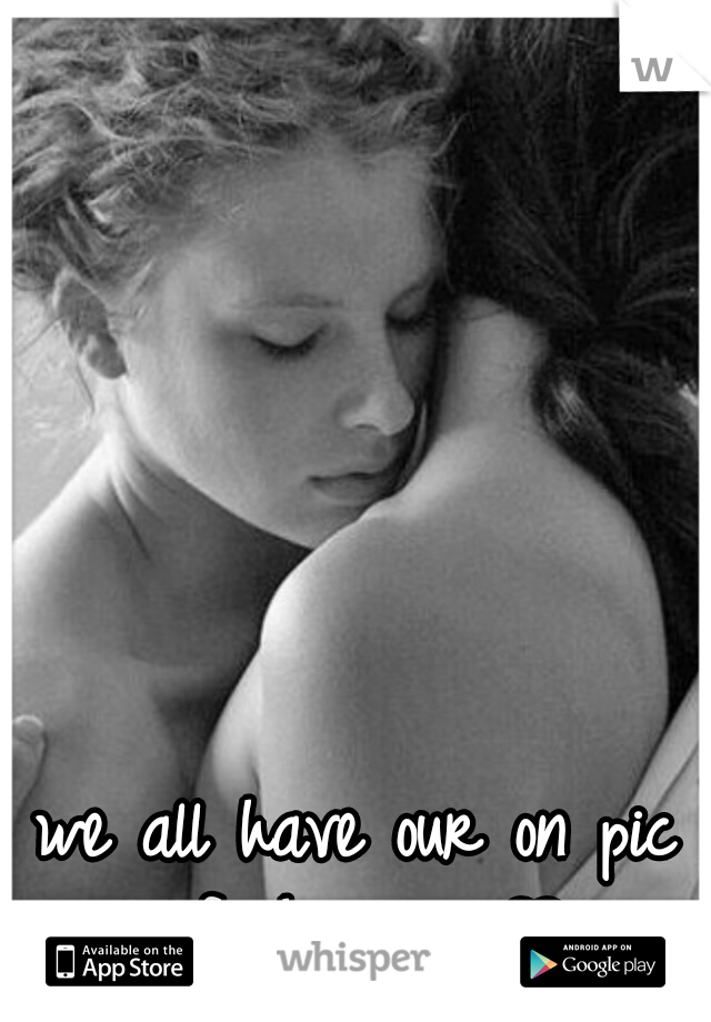 we all have our on pic of choices  ♥