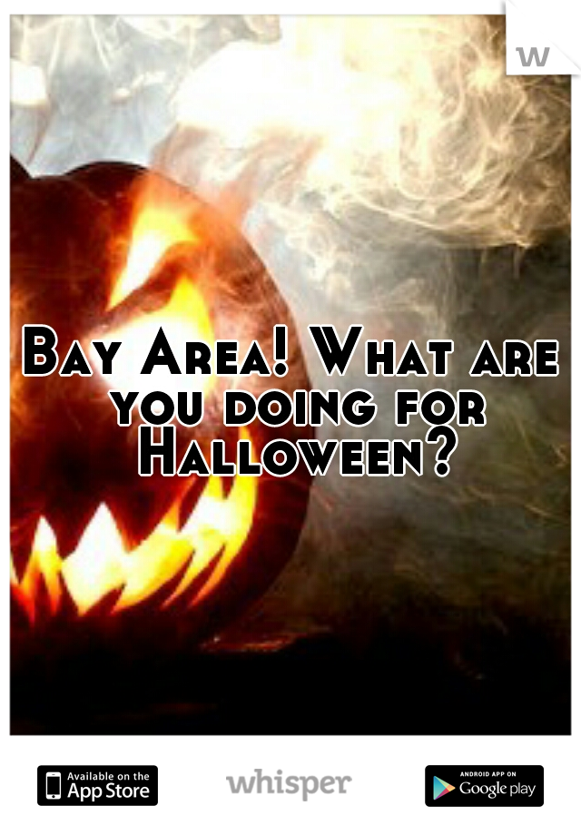 Bay Area! What are you doing for Halloween?