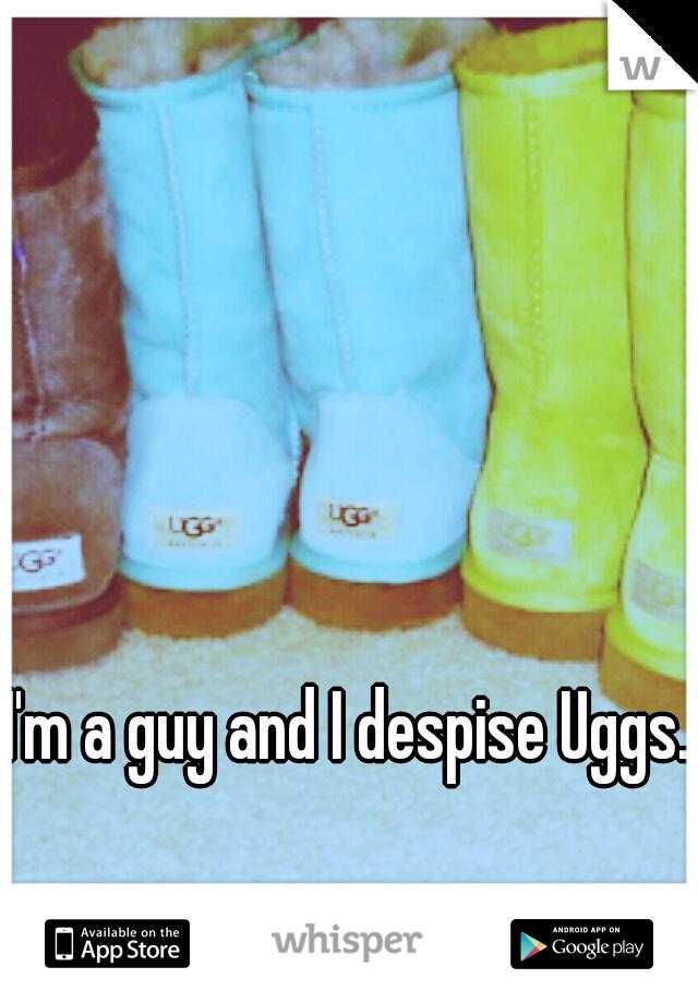 I'm a guy and I despise Uggs.