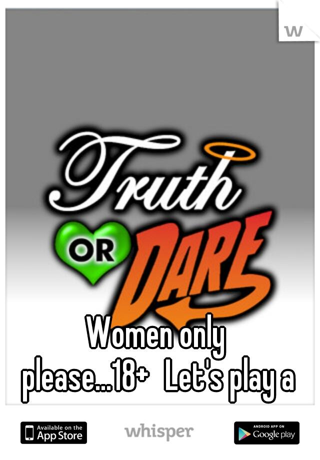 Women only please...18+ Let's play a game.