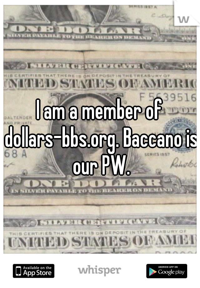 I am a member of dollars-bbs.org. Baccano is our PW.