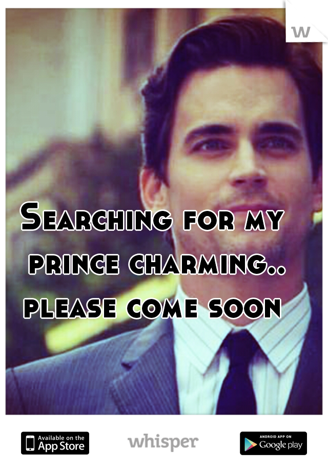 Searching for my prince charming.. please come soon