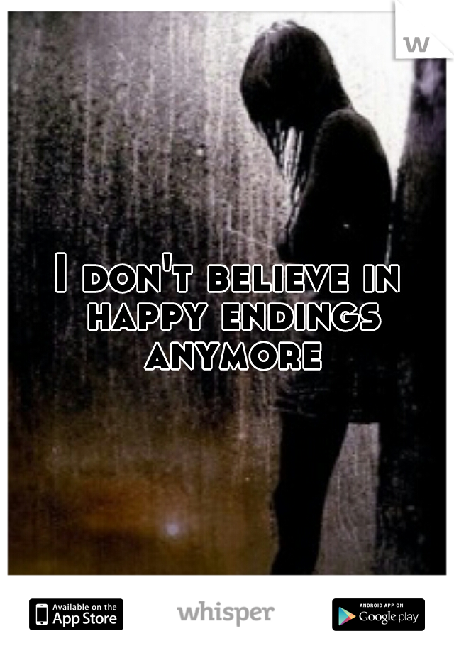 I don't believe in happy endings anymore