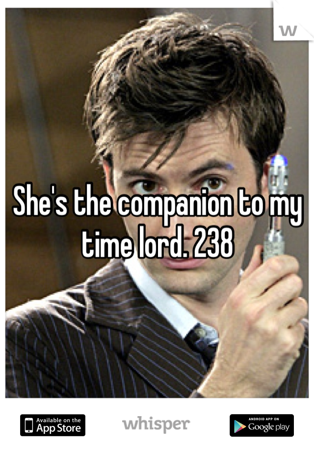 She's the companion to my time lord. 238
