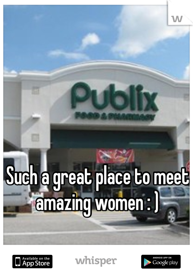 Such a great place to meet amazing women : )