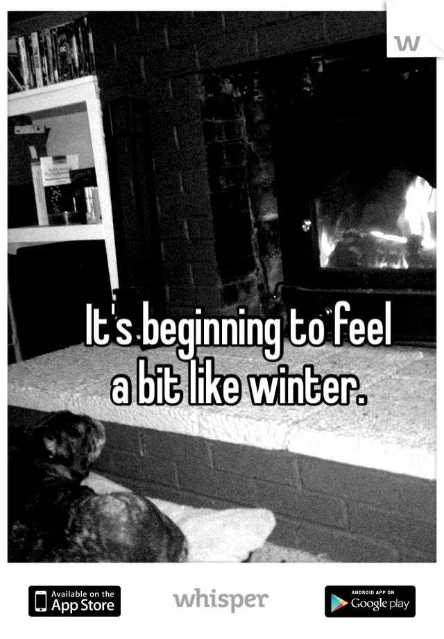 It's beginning to feel a bit like winter.