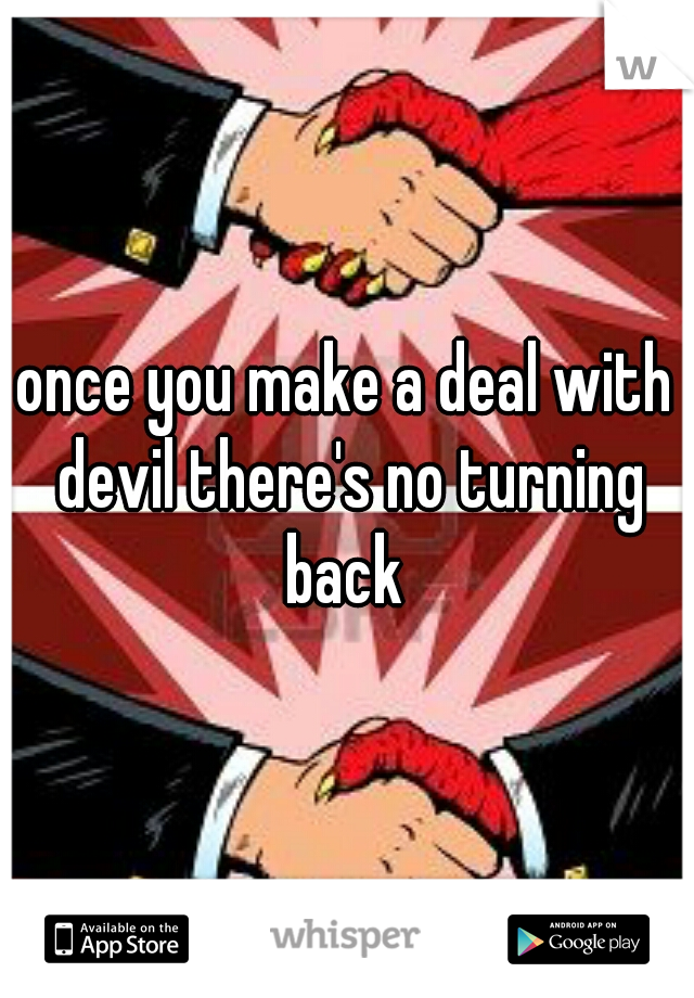 once you make a deal with devil there's no turning back