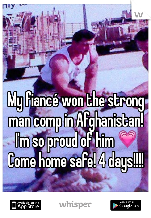 My fiancé won the strong man comp in Afghanistan! I'm so proud of him 💗 Come home safe! 4 days!!!!