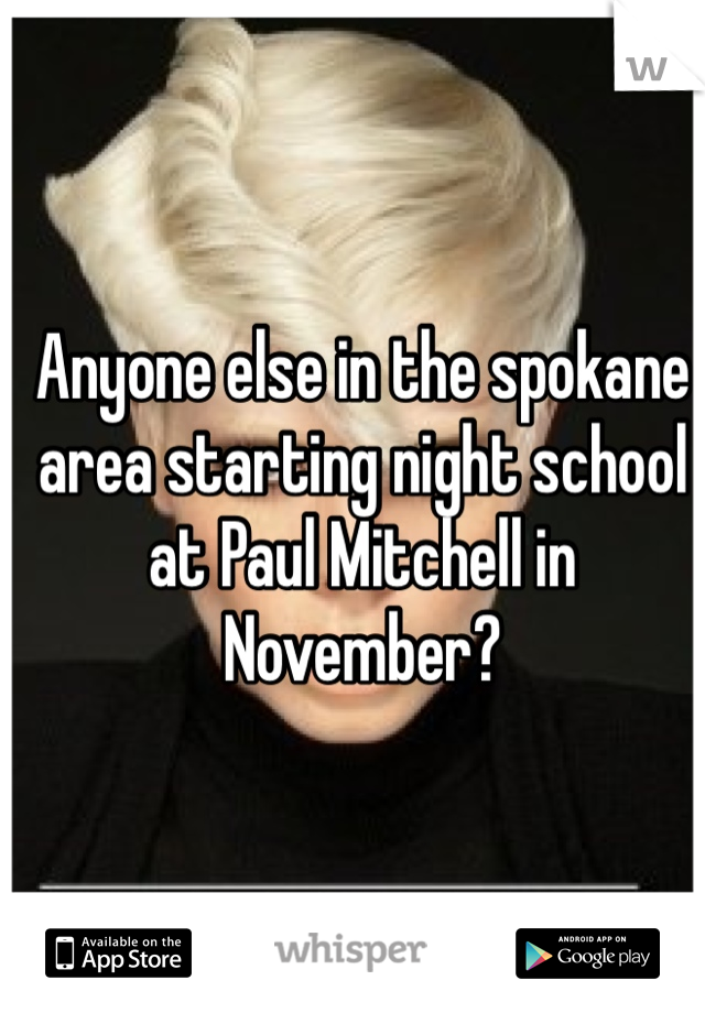 Anyone else in the spokane area starting night school at Paul Mitchell in November?