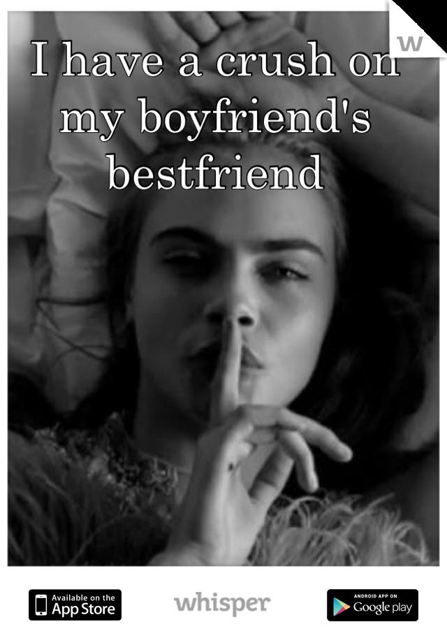 I have a crush on my boyfriend's bestfriend