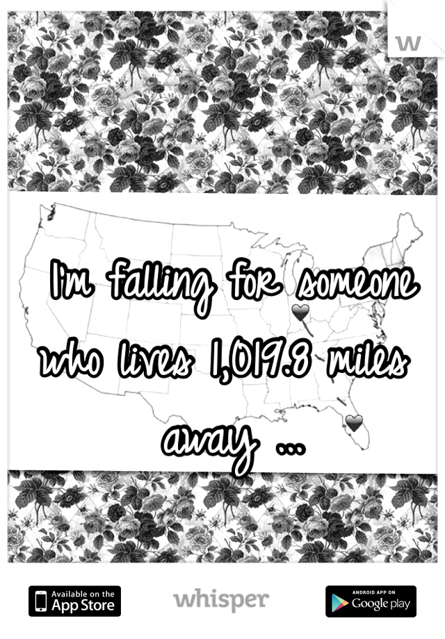 I'm falling for someone who lives 1,019.8 miles away ...
