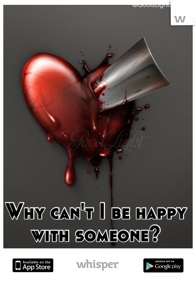 Why can't I be happy with someone?