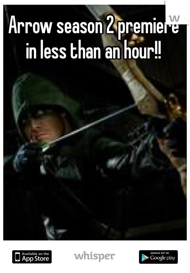Arrow season 2 premiere in less than an hour!!